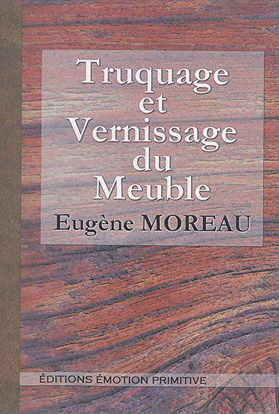 Truquage et vernissage du meuble MOREAU, EUGENE Emotion primitive